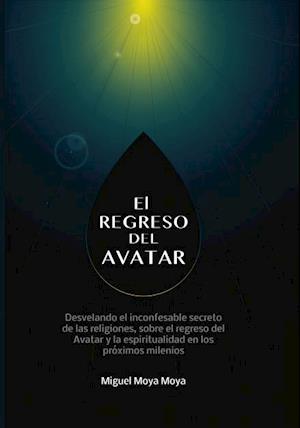 El regreso del Avatar. Los misterios de la naturaleza humana, sobre el avatar solar y muchos otros temas af Miguel Moya Moya