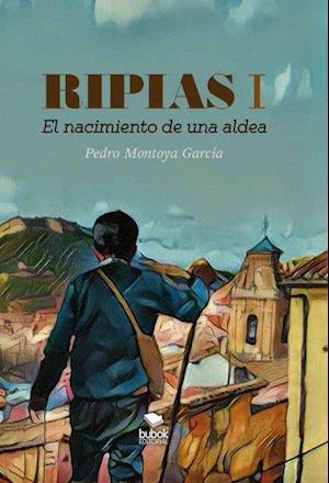 Ripias. El Nacimiento de una aldea. Parte I af Pedro Garcia. Montoya