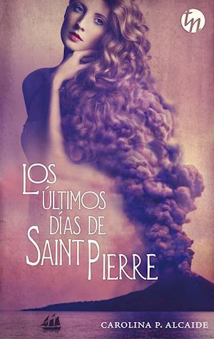 Los últimos días de Saint Pierre (Ganador IV premio internacional HQÑ) af Carolina P. Alcaide