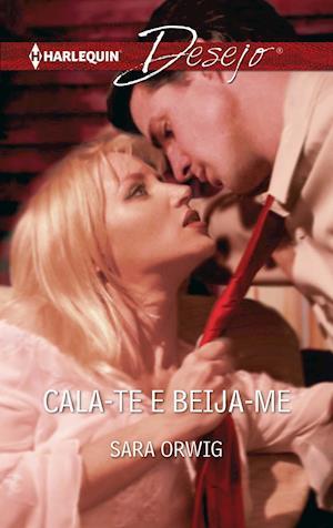 Cala-te e beija-me af Sara Orwig