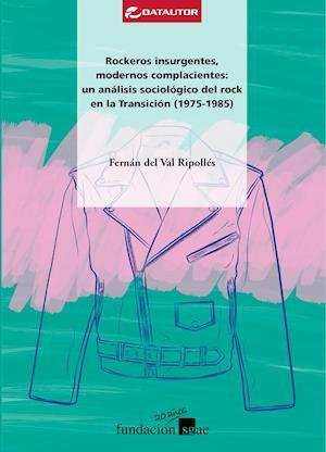 Rockeros insurgentes, modernos complacientes: un análisis sociológico del rock en la Transición (1975-1985)