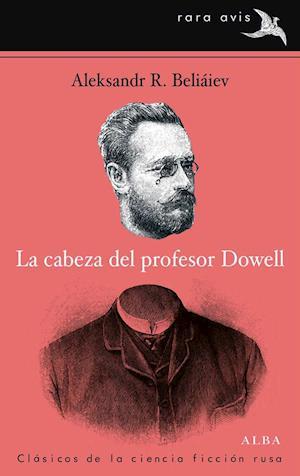 La cabeza del profesor Dowell af Aleksandr R. Beliáiev
