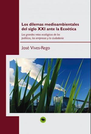 Los dilemas medioambientales del siglo XXI ante la Ecoética af José Vives-Rego
