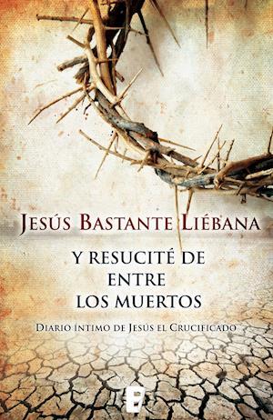 Y resucité entre los muertos af Jesús Bastante Liébana