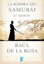 La sombra del samurai. 47 Ronin af Raul De La Rosa