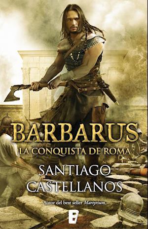 Barbarus. La conquista de Roma af Santiago Miguel Castellanos Garcia