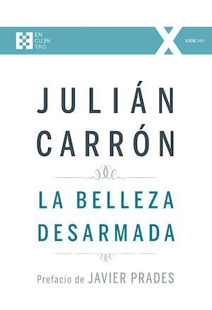 La belleza desarmada af Julian Carron