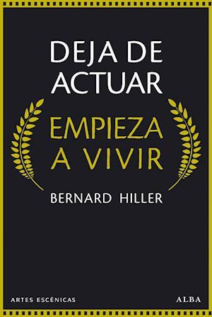 DEJA DE ACTUAR, EMPIEZA A VIVIR af Bernard Hiller