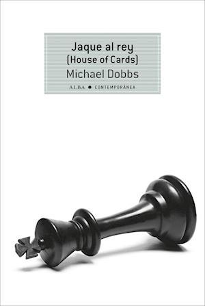 Jaque al rey (House of Cards) af Michael Dobbs