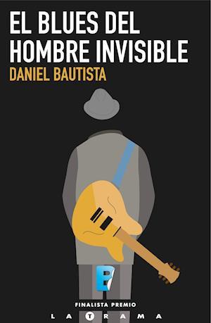El blues del hombre invisible af Daniel Bautista Machín