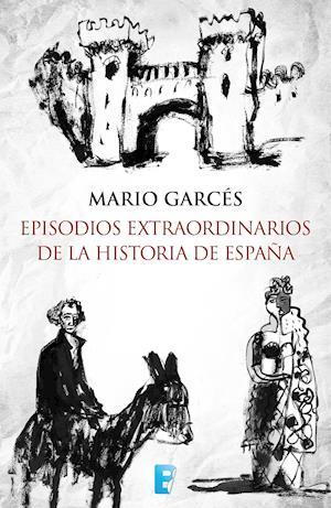 Episodios extraordinarios de la Historia de España af Mario Garcés Sanagustín