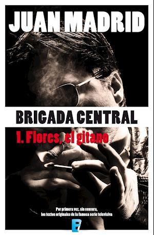 Brigada Central 1. Flores, el gitano