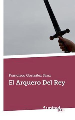 Bog, paperback El Arquero del Rey af Francisco Gonzalez Sanz