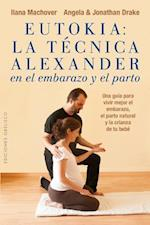 Eutokia La Tecnica Alexander En El Embarazo Y El Parto/ The Alexander Technique Birth Book