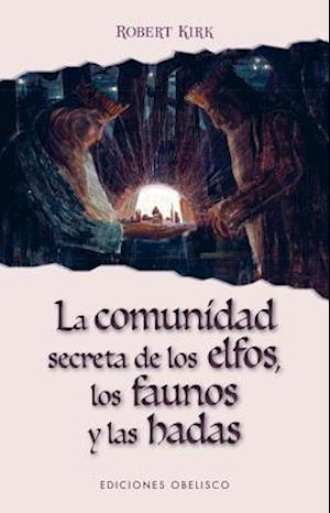 Bog, paperback La comunidad secreta de los elfos, los faunos y las hadas / The Secret Commonwealth of Elves, Fauns and Fairies af Robert Kirk