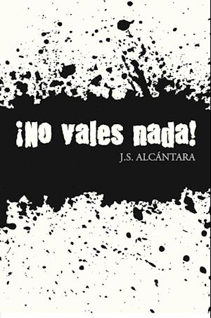 ¡No vales nada! af J. S. Alcántara