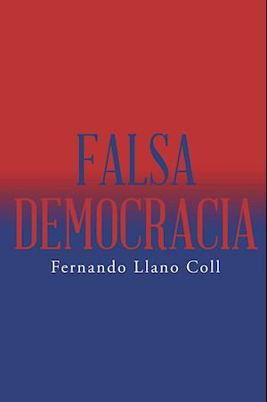 Falsa democracia af Fernando Llano Coll