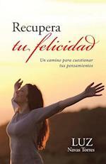 Recupera Tu Felicidad af Luz Navas Torres