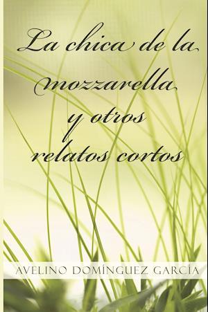 La chica de la mozzarella y otros relatos cortos af Avelino Dominguez Garcia
