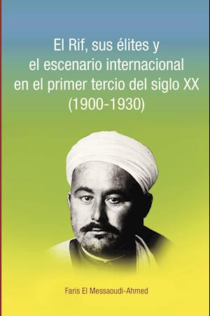 El Rif, sus élites y el escenario internacional en el primer tercio del siglo XX (1900-1930)