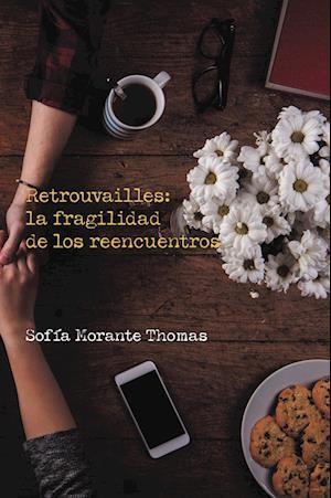 Retrouvailles: la fragilidad de los reencuentros af Sofia Morante Thomas