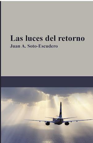Las luces del retorno af Juan A. Soto-Escudero