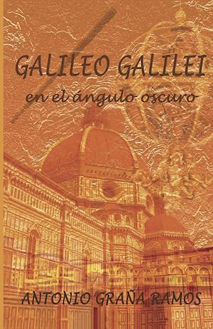 Galileo Galilei en el ángulo oscuro af Antonio Graña Ramos
