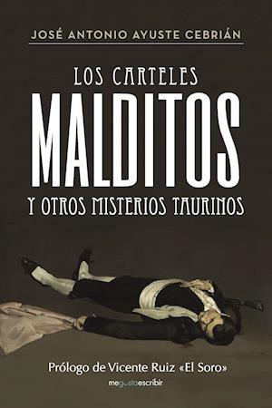 Los carteles malditos y otros misterios taurinos af José Antonio Ayuste Cebrián