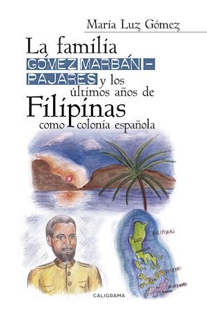 La familia Gómez MarbánPajares y los últimos años de Filipinas como colonia española af Maria Luz Gomez