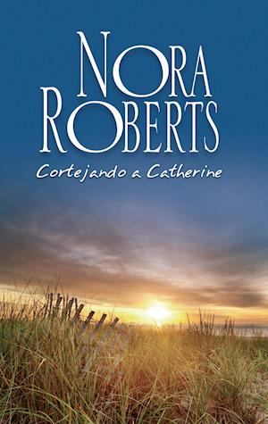Cortejando a Catherine af Nora Roberts