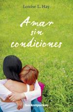 Amar Sin Condiciones = Love Without Conditions (Books4pocket Crecimiento y Salud)