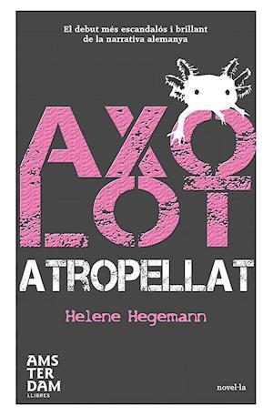 Axolot atropellat af Helene Hegemann