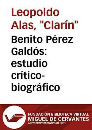 Benito Pérez Galdós: estudio crítico-biográfico