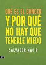 Qué es el cáncer y por qué no hay que tenerle miedo af Salvador Macip Maresma