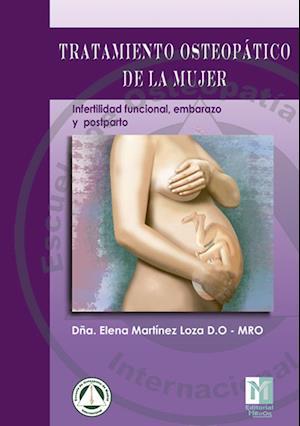 Tratamiento Osteopático de la Mujer: Infertilidad Funcional,Embarazo y Postparto af Elena Martínez Loza