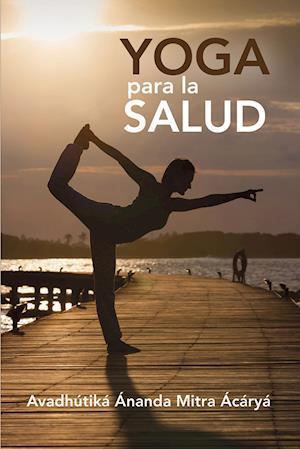 Yoga para la Salud af Avadhútiká Ánanda Mitra Ácáryá