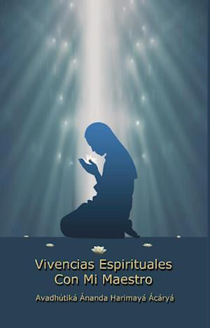 Vivencias Espirituales con Mi Maestro af Avadhútiká Ánanda Mitra Ácáryá