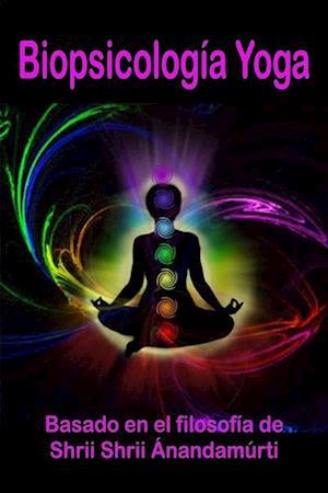 Biopsicología Yoga af Basado En La Filosofía De Shrii Shrii Ánanadamúrti