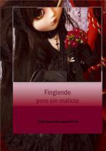 Fingiendo pero sin malicia af Pilar Ana Tolosana Artola