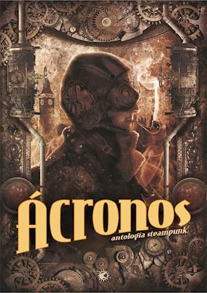 Ácronos 1. Antología Steampunk af Luis Guallar, Paulo César Ramírez, Victor Conde