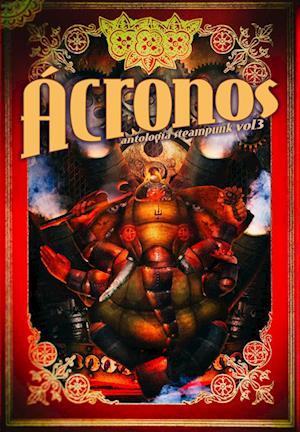 Ácronos 3. Antología Steampunk af Gloria T. Dauden, Raúl Montesdeoca, Elio Quiroga