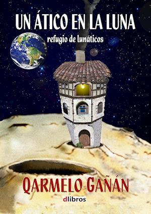 Un ático en la Luna: refugio de lunáticos af Qarmelo Gañán