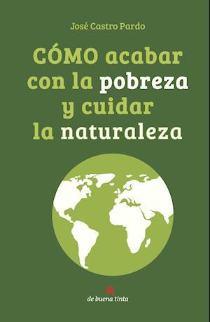 Cómo acabar con la pobreza y cuidar la naturaleza
