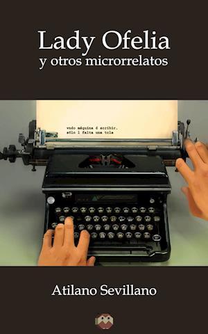 Lady Ofelia y otros microrrelatos af Atilano Sevillano