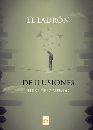 El ladrón de ilusiones af Luis López Mendo