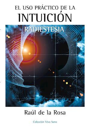 El uso práctico de la intuición. Radiestesia