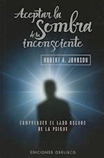 Aceptar la Sombra de Tu Inconsciente (Coleccion Psicologia)