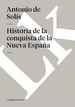 Historia de la conquista de la Nueva Espana af Antonio De Solis