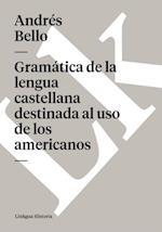 Gramatica de la lengua castellana destinada al uso de los americanos af Andres Bello