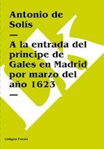 la entrada del principe de Gales en Madrid por marzo del ano 1623 af Antonio De Solis